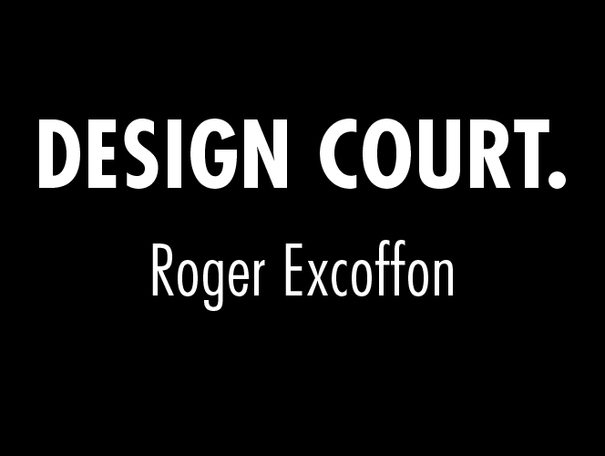 DESIGN COURT #ROGER EXCOFFON