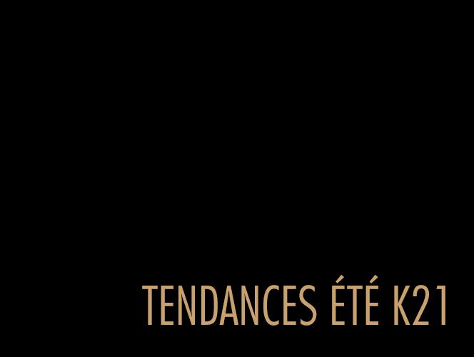 TENDANCES ÉTÉ K21